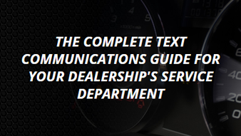 THE COMPLETE TEXT COMMUNICATIONS GUIDE FOR YOUR DEALERSHIP'S SERVICE DEPARTMENT