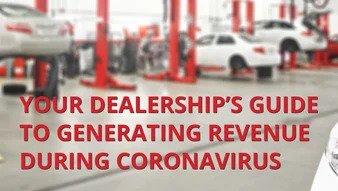 YOUR DEALERSHIP'S GUIDE TO GENERATING REVENUE DURING CORONAVIRUS